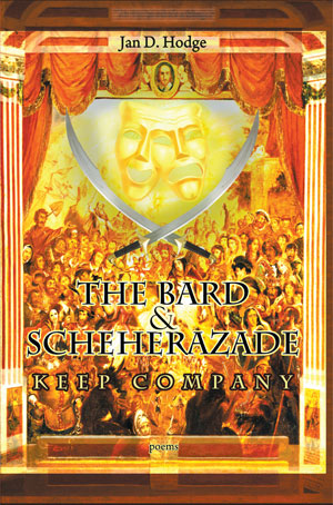 The Bard and Scheherazade Keep Company - Poems by Jan D. Hodge